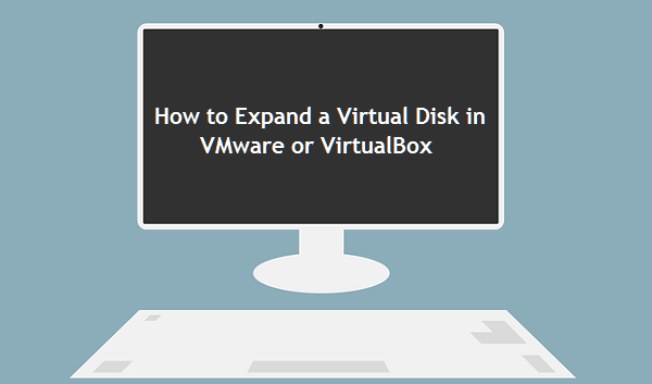How to Expand a Virtual Disk in VMware or VirtualBox