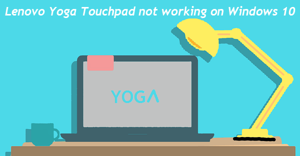 Lenovo Yoga Touchpad not Working on Windows 10 | Fixed with 4 Ways