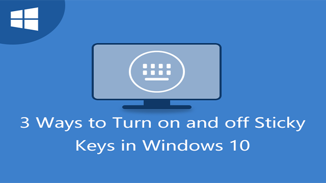 3 Ways to Turn on and off Sticky Keys in Windows 10